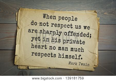 American writer Mark Twain (1835-1910) quote. When people do not respect us we are sharply offended; yet in his private heart no man much respects himself.