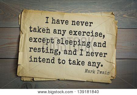 American writer Mark Twain (1835-1910) quote. I have never taken any exercise, except sleeping and resting, and I never intend to take any.