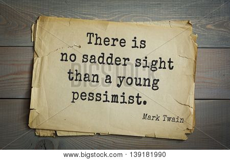American writer Mark Twain (1835-1910) quote.  There is no sadder sight than a young pessimist.