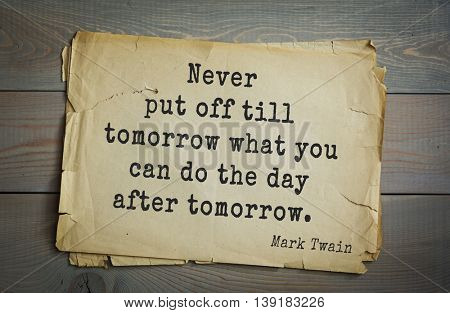 American writer Mark Twain (1835-1910) quote. Never put off till tomorrow what you can do the day after tomorrow.