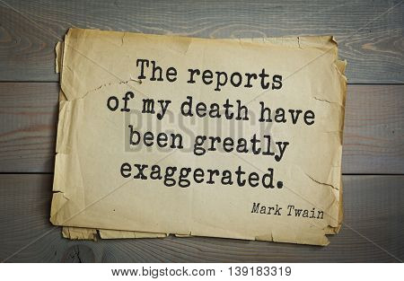 American writer Mark Twain (1835-1910) quote.  The reports of my death have been greatly exaggerated.