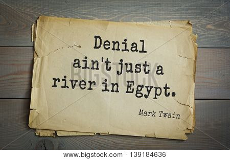 American writer Mark Twain (1835-1910) quote.  Denial ain't just a river in Egypt.