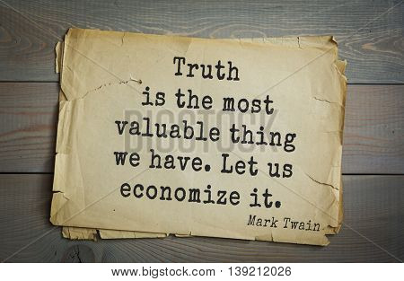 American writer Mark Twain (1835-1910) quote.  Truth is the most valuable thing we have. Let us economize it.