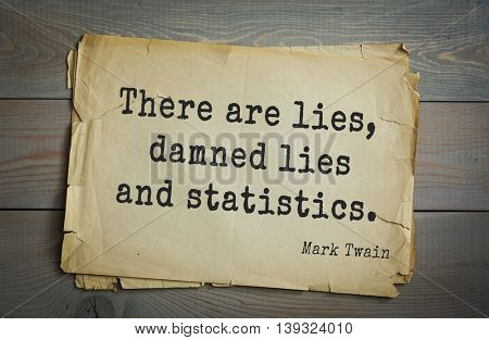 American writer Mark Twain (1835-1910) quote.  There are lies, damned lies and statistics.