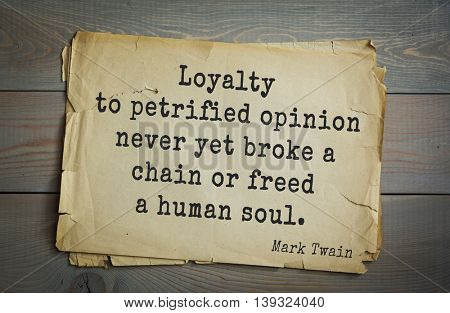 American writer Mark Twain (1835-1910) quote.  Loyalty to petrified opinion never yet broke a chain or freed a human soul.