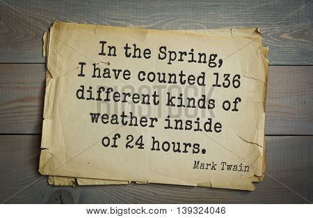 American writer Mark Twain (1835-1910) quote.  In the Spring, I have counted 136 different kinds of weather inside of 24 hours.