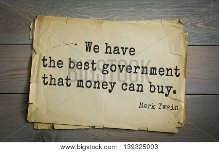 American writer Mark Twain (1835-1910) quote.  We have the best government that money can buy.