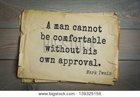 American writer Mark Twain (1835-1910) quote.  A man cannot be comfortable without his own approval.
