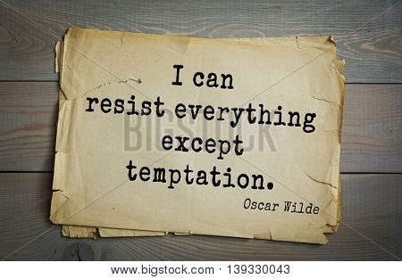 English philosopher, writer, poet Oscar Wilde (1854-1900) quote. I can resist everything except temptation.