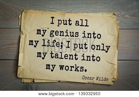 English philosopher, writer, poet Oscar Wilde (1854-1900) quote. I put all my genius into my life; I put only my talent into my works.