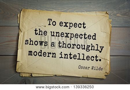 English philosopher, writer, poet Oscar Wilde (1854-1900) quote.  To expect the unexpected shows a thoroughly modern intellect.