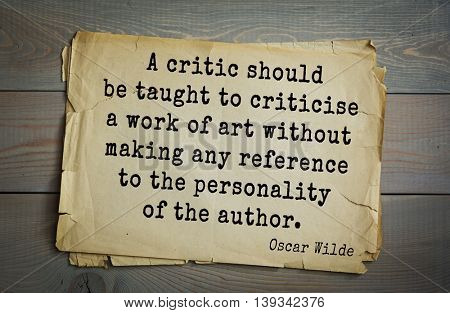 English philosopher, writer, poet Oscar Wilde (1854-1900) quote.  A critic should be taught to criticise a work of art without making any reference to the personality of the author.