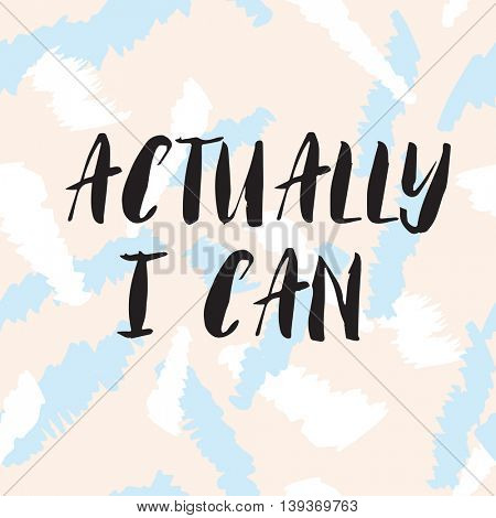 Actually i can lettering inspiration quote. Black text on pastel colors seamless background. Vector illustration with hand drawn unique typography design element for greeting cards and posters.
