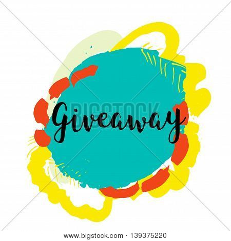 Giveaway banner for special offer on colorful grunge stain. Hand drawn quote for your design. Can be used for prints, posters, cards and banners