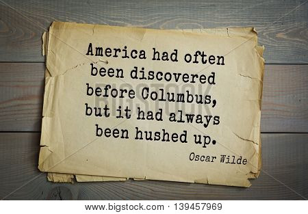 English philosopher, writer, poet Oscar Wilde (1854-1900) quote. America had often been discovered before Columbus, but it had always been hushed up.