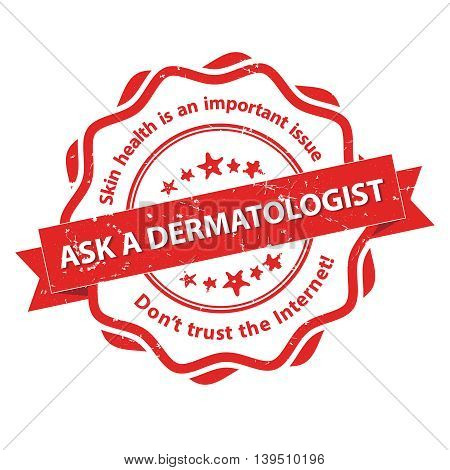 Ask a dermatologist - Skin health is an important issue - red grunge medical stamp. Print colors used