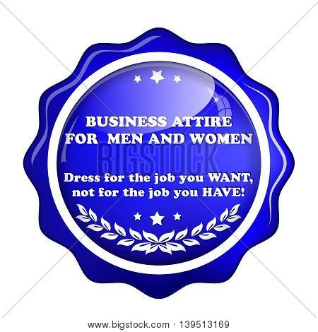 Business Attire for Men and Women - shiny icon / label for fashion stores. 'Dress for the job you want, not for the job you have'.