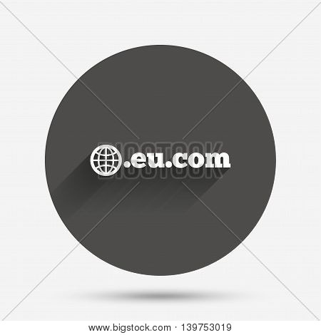 Domain EU.COM sign icon. Internet subdomain symbol with globe. Circle flat button with shadow. Vector