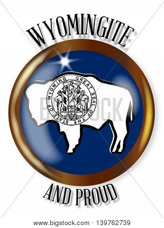 Wyoming state flag button with a gold metal circular border over a white background with the text Wyomingite Proud