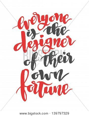 Everyone is the designer of their own fortune. Modern calligraphy quote, brushpen font