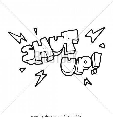 freehand drawn black and white cartoon shut up! symbol