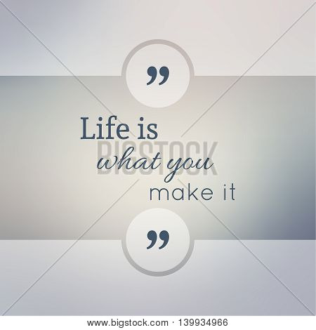Abstract Blurred Background. Inspirational quote. wise saying in square. for web, mobile app. Life is what you make it.