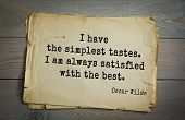 English philosopher, writer, poet Oscar Wilde (1854-1900) quote. I have the simplest tastes. I am always satisfied with the best.  poster