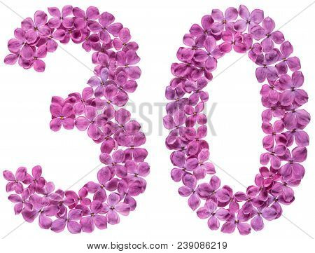 Arabic Numeral 30, Thirty, From Flowers Of Lilac, Isolated On White Background