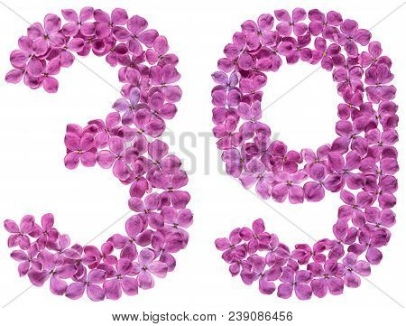 Arabic Numeral 39, Thirty Nine, From Flowers Of Lilac, Isolated On White Background
