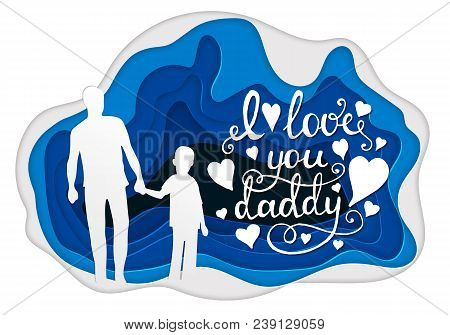 I Love You Daddy Calligraphy Greeting Card. Paper Art. Happy Fathers Day Flyer, Banner Or Poster, Si