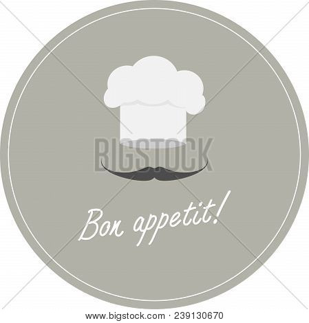 Chef In A Cooking Hat. Bon Appetit Label. Vector Illustration