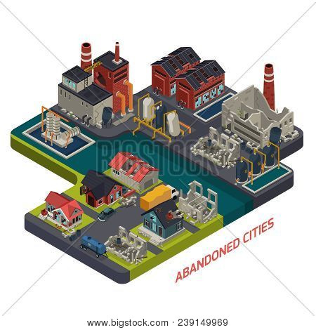 Abandoned Cities Isometric Composition With Desolate Living Houses Crumbling Factory Buildings And D