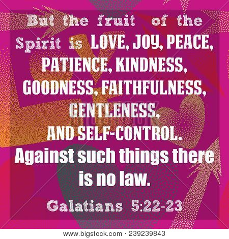 But The Fruit Of The Spirit Is Love, Joy, Peace, Patience, Kindness, Goodness, Faithfulness, Gentlen