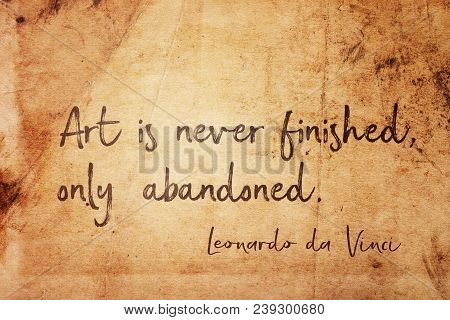 Art Is Never Finished, Only Abandoned - Ancient Italian Artist Leonardo Da Vinci Quote Printed On Vi