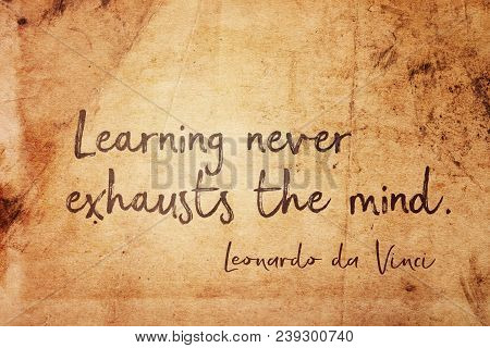 Learning Never Exhausts The Mind - Ancient Italian Artist Leonardo Da Vinci Quote Printed On Vintage