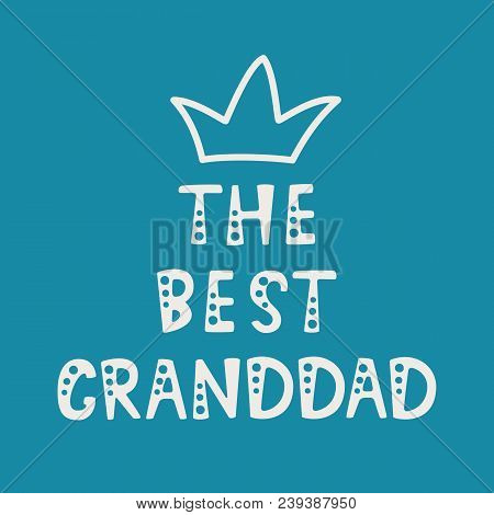 Vector Illustration. Handwritten Lettering Of The Best Granddad. Objects Isolated On Blue Background