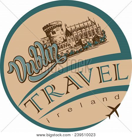 Travel. Trip To Ireland. Design Promotional Stickers For The Tourism Industry. Dublin. Sketch Of Dub