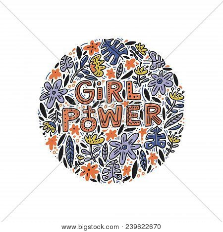 Girl Power Lettering Design With Flowers. Inspirational Quote, Feminism Quote. Phrase For Posters, T