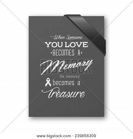 When Someone You Love Becomes A Memory The Memory Becomes A Treasure. Quote Funeral Typographical Ba