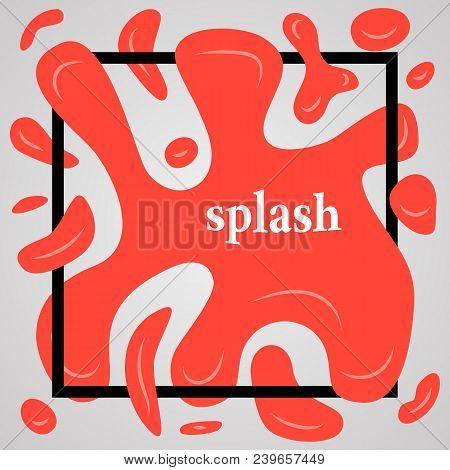 Big Red Splash With Lots Of Small Splashes In Black Frame And Inscription Splash. Vector Illustratio