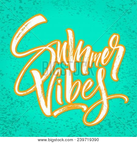 Summer Vibes Lettering Background. Brush Painted Letters, Template For Banner, Flyer Or Gift Card. M