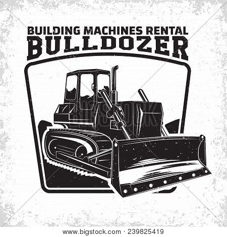 Excavation Work Logo Design, Emblem Of Bulldozer Or Building Machine Rental Organisation Print Stamp