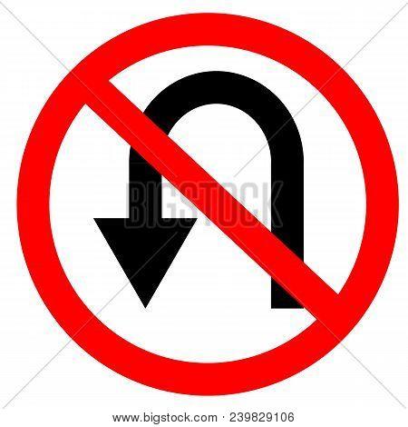 Circular Single White. Red And Black No U-turn Symbol. Do Not U Turn Sign On White Background. Traff