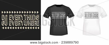 Do Everything Go Everywhere Stamp And T Shirt Mockup. T-shirt Print Design. Printing And Badge Appli