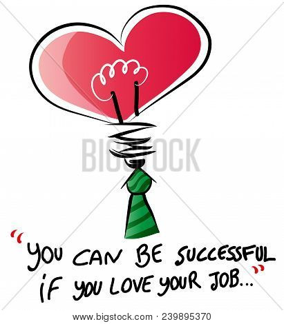 I Love My Job.  You Can Be Successful If You Love Your Job.