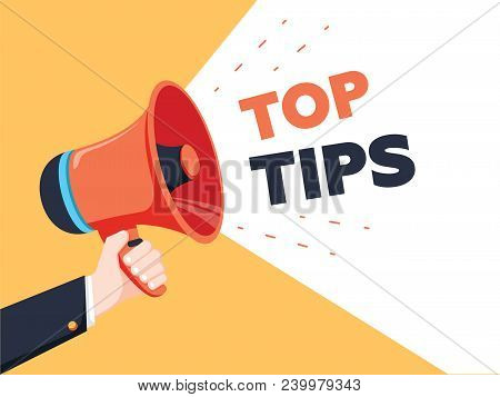 Male Hand Holding Megaphone With Top Tips Speech Bubble. Loudspeaker Banner For Business, Marketing
