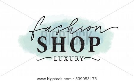 Fashion Shop Logo Vector Illustration. Luxury Clothing Store Watercolor Logotype, Label Design. Insc