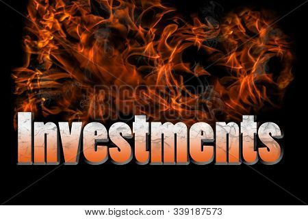 Investments In Fire 3d Illustration Text For Personal Finances, Investing And Money Concepts.  Black