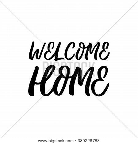 Hand drawn lettering card. The inscription: Welcome home. Perfect design for greeting cards, posters, T-shirts, banners, print invitations. poster