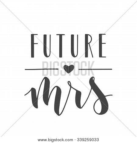 Vector Illustration. Handwritten Lettering Of Future Mrs. Template For Banner, Greeting Card, Postca